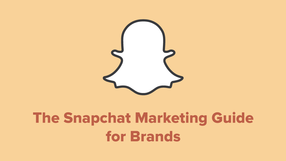 The Snapchat Marketing Guide for Brands